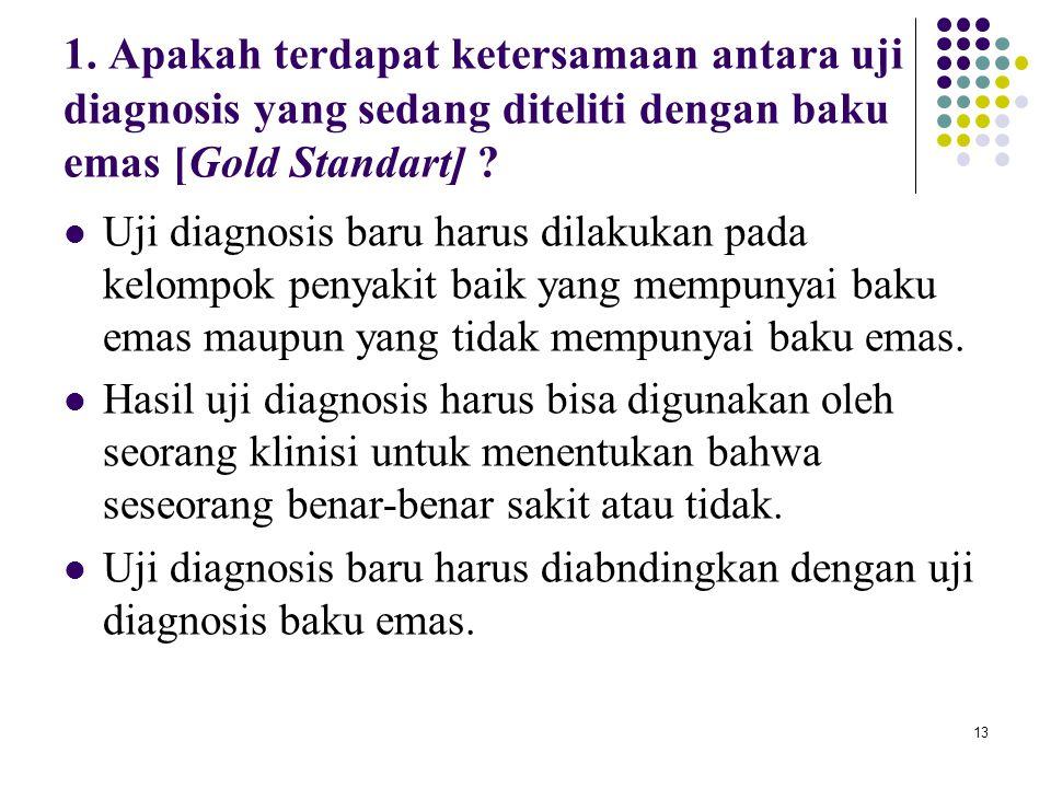1. Apakah terdapat ketersamaan antara uji diagnosis yang sedang diteliti dengan baku emas [Gold Standart]